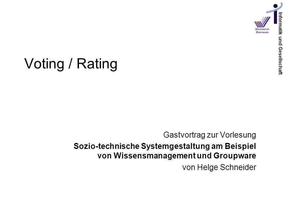 Informatik und Gesellschaft Voting / Rating Gastvortrag zur Vorlesung Sozio-technische Systemgestaltung am Beispiel von Wissensmanagement und Groupware von Helge Schneider