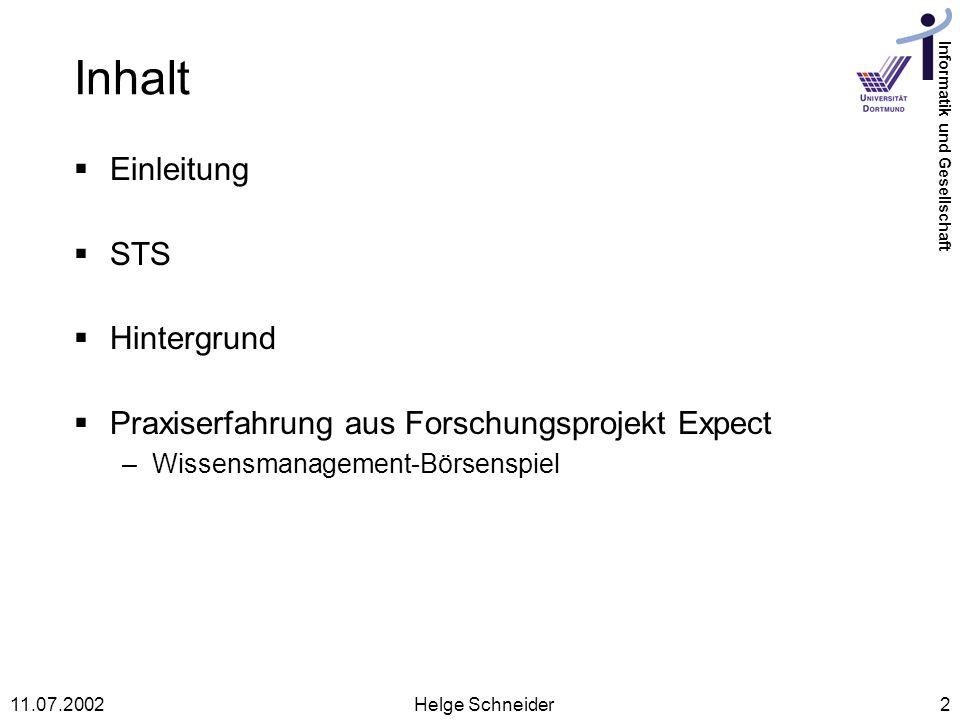 Informatik und Gesellschaft 11.07.2002Helge Schneider2 Inhalt Einleitung STS Hintergrund Praxiserfahrung aus Forschungsprojekt Expect –Wissensmanagement-Börsenspiel