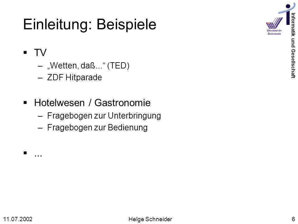 Informatik und Gesellschaft 11.07.2002Helge Schneider6 Einleitung: Beispiele TV –Wetten, daß...
