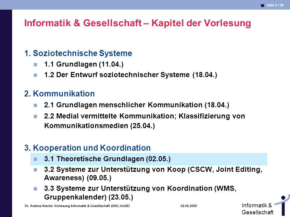 Seite 2 / 38 Informatik & Gesellschaft Dr. Andrea Kienle: Vorlesung Informatik & Gesellschaft 2005, UniDO 02.05.2005 Informatik & Gesellschaft – Kapit
