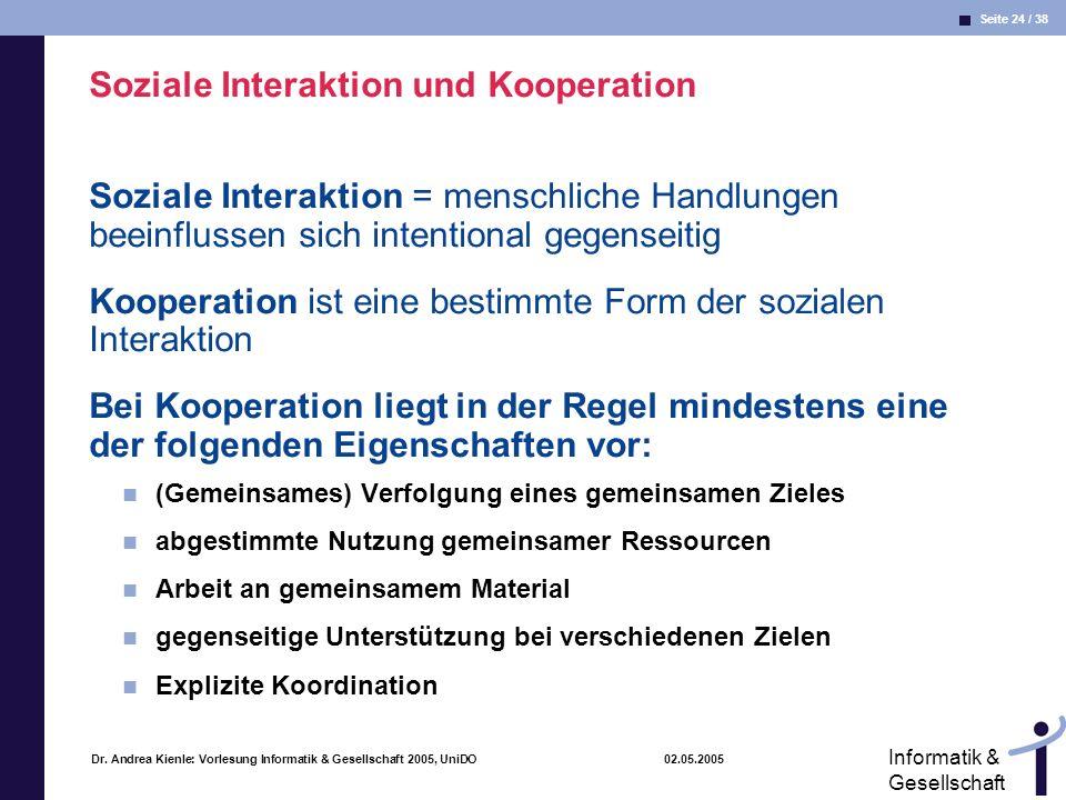 Seite 24 / 38 Informatik & Gesellschaft Dr. Andrea Kienle: Vorlesung Informatik & Gesellschaft 2005, UniDO 02.05.2005 Soziale Interaktion und Kooperat