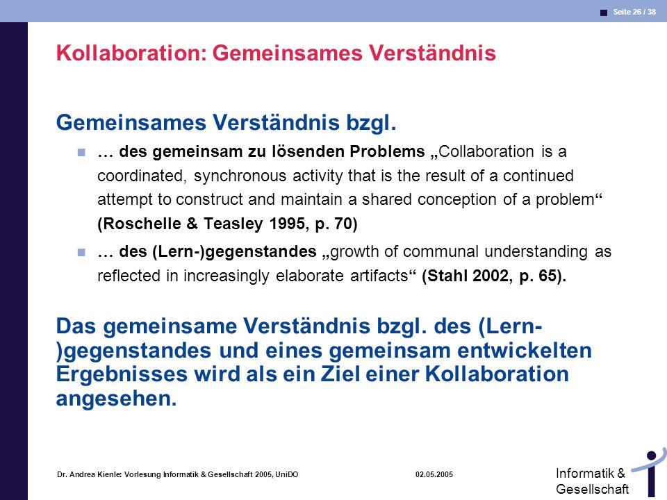 Seite 26 / 38 Informatik & Gesellschaft Dr. Andrea Kienle: Vorlesung Informatik & Gesellschaft 2005, UniDO 02.05.2005 Kollaboration: Gemeinsames Verst