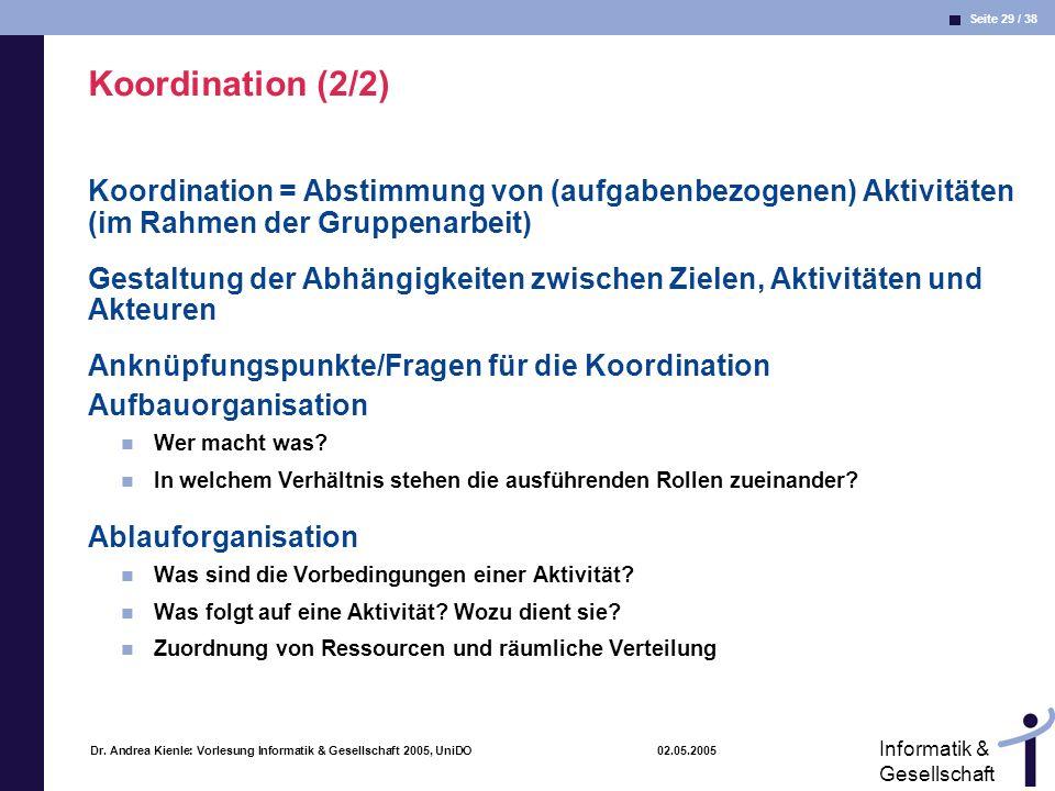 Seite 29 / 38 Informatik & Gesellschaft Dr. Andrea Kienle: Vorlesung Informatik & Gesellschaft 2005, UniDO 02.05.2005 Koordination (2/2) Koordination