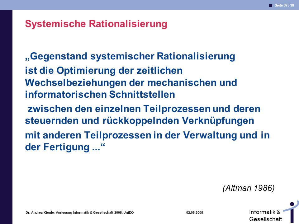 Seite 37 / 38 Informatik & Gesellschaft Dr. Andrea Kienle: Vorlesung Informatik & Gesellschaft 2005, UniDO 02.05.2005 Systemische Rationalisierung Geg