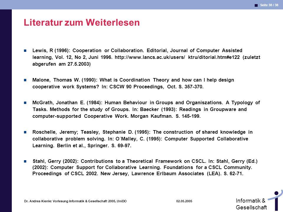 Seite 38 / 38 Informatik & Gesellschaft Dr. Andrea Kienle: Vorlesung Informatik & Gesellschaft 2005, UniDO 02.05.2005 Literatur zum Weiterlesen Lewis,