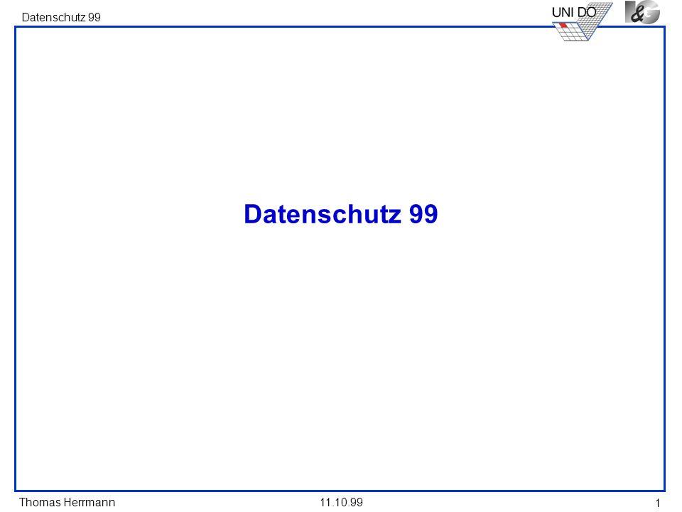 Thomas Herrmann Datenschutz 99 11.10.99 1 Datenschutz 99