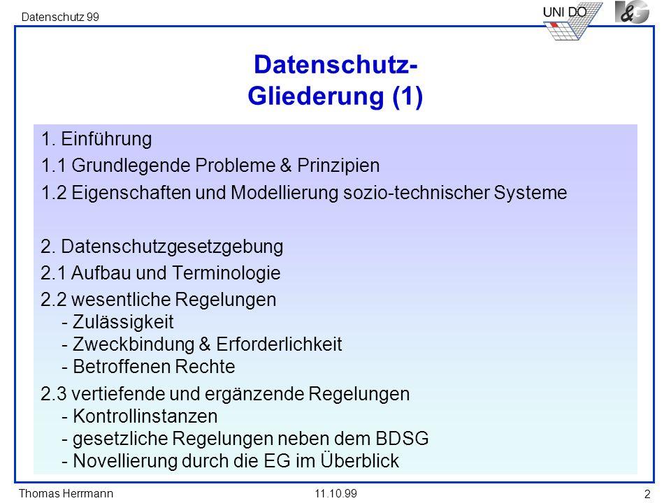 Thomas Herrmann Datenschutz 99 11.10.99 2 Datenschutz- Gliederung (1) 1. Einführung 1.1 Grundlegende Probleme & Prinzipien 1.2 Eigenschaften und Model