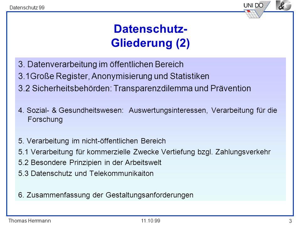 Thomas Herrmann Datenschutz 99 11.10.99 3 Datenschutz- Gliederung (2) 3. Datenverarbeitung im öffentlichen Bereich 3.1Große Register, Anonymisierung u