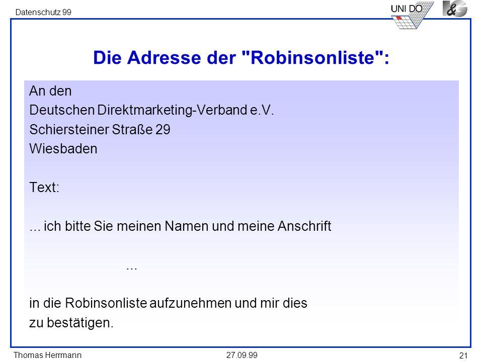 Thomas Herrmann Datenschutz 99 27.09.99 21 Die Adresse der Robinsonliste : An den Deutschen Direktmarketing-Verband e.V.