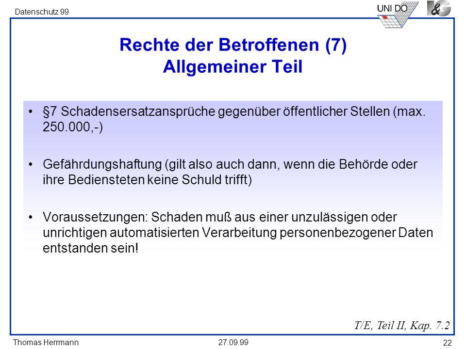 Thomas Herrmann Datenschutz 99 27.09.99 22 Rechte der Betroffenen (7) Allgemeiner Teil §7 Schadensersatzansprüche gegenüber öffentlicher Stellen (max.