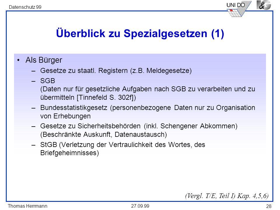 Thomas Herrmann Datenschutz 99 27.09.99 28 Überblick zu Spezialgesetzen (1) Als Bürger –Gesetze zu staatl. Registern (z.B. Meldegesetze) –SGB (Daten n