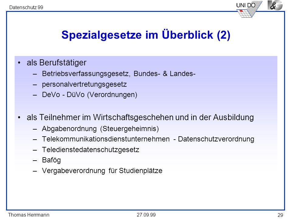 Thomas Herrmann Datenschutz 99 27.09.99 29 Spezialgesetze im Überblick (2) als Berufstätiger –Betriebsverfassungsgesetz, Bundes- & Landes- –personalve