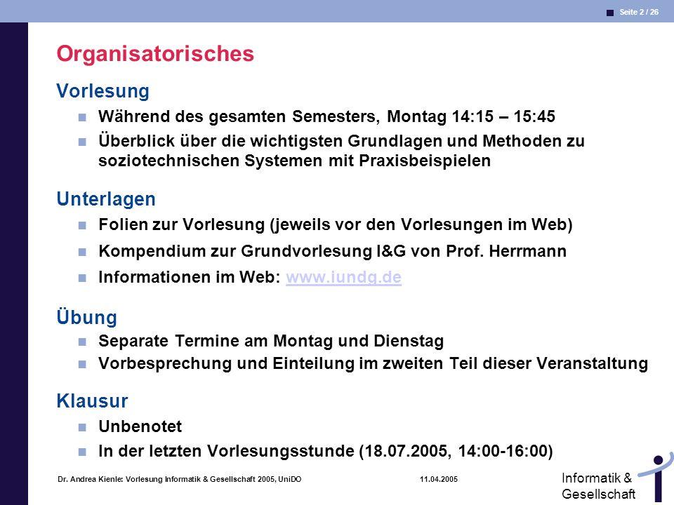 Seite 2 / 26 Informatik & Gesellschaft Dr. Andrea Kienle: Vorlesung Informatik & Gesellschaft 2005, UniDO 11.04.2005 Organisatorisches Vorlesung Währe