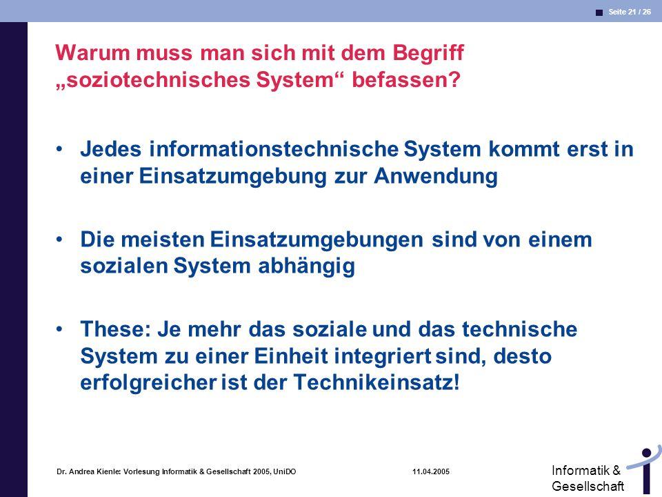 Seite 21 / 26 Informatik & Gesellschaft Dr. Andrea Kienle: Vorlesung Informatik & Gesellschaft 2005, UniDO 11.04.2005 Warum muss man sich mit dem Begr