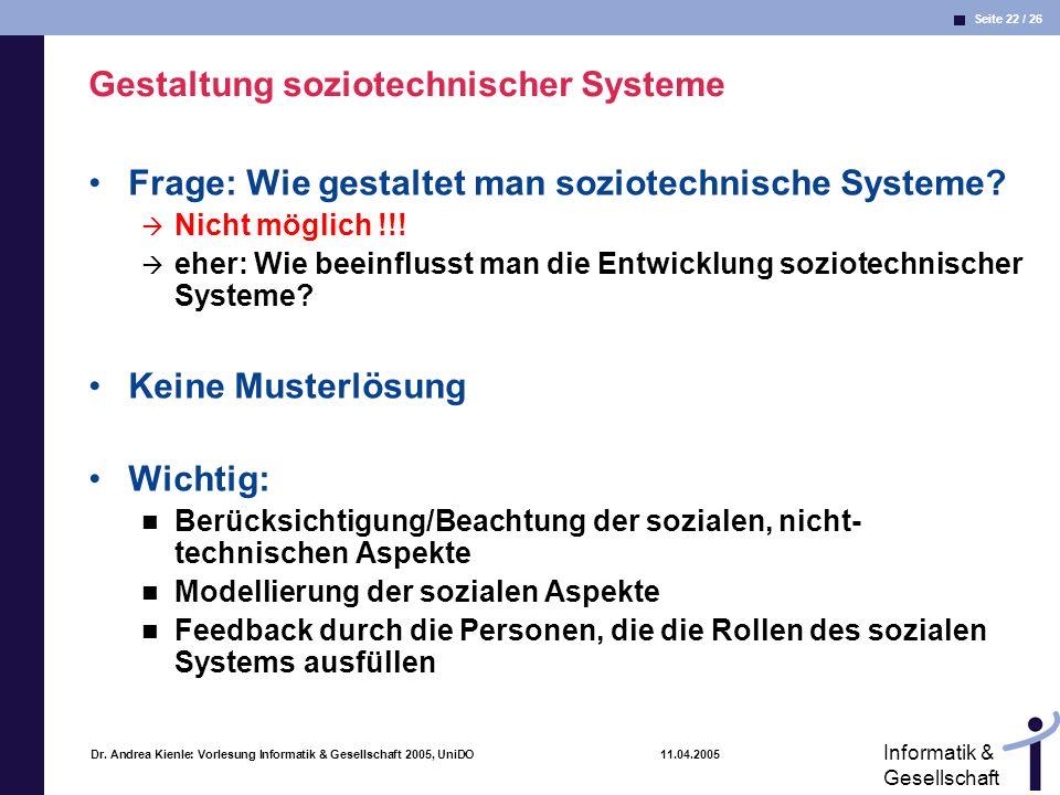 Seite 22 / 26 Informatik & Gesellschaft Dr. Andrea Kienle: Vorlesung Informatik & Gesellschaft 2005, UniDO 11.04.2005 Gestaltung soziotechnischer Syst