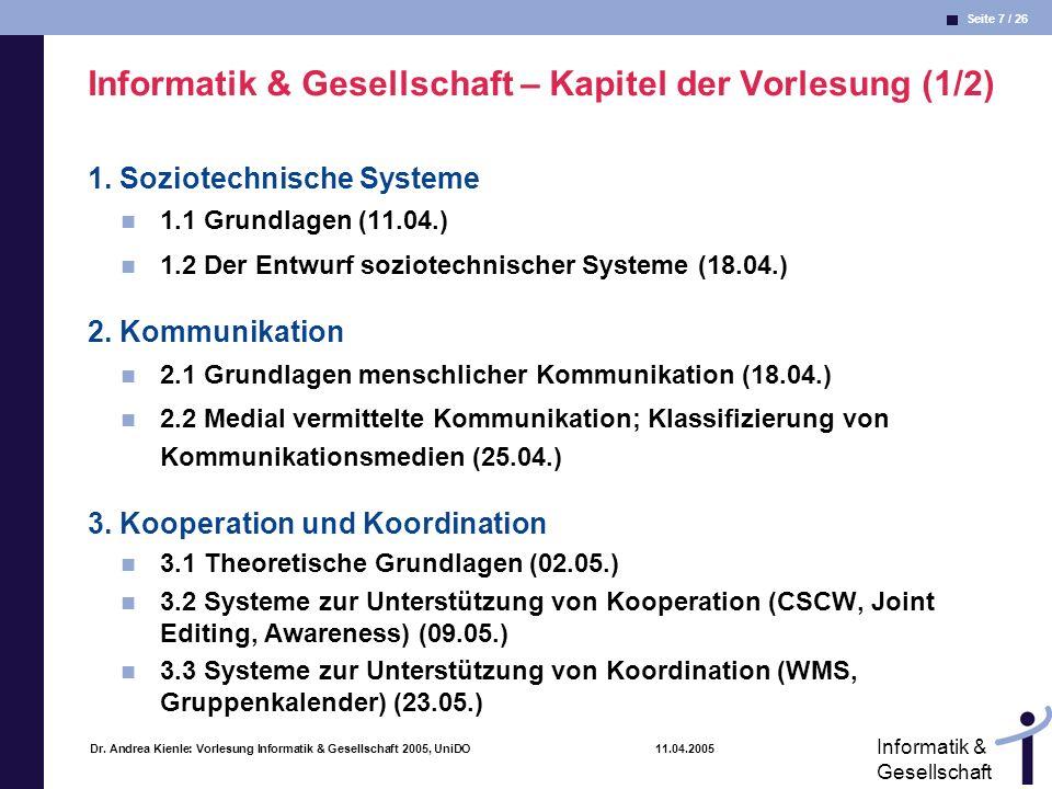 Seite 7 / 26 Informatik & Gesellschaft Dr. Andrea Kienle: Vorlesung Informatik & Gesellschaft 2005, UniDO 11.04.2005 Informatik & Gesellschaft – Kapit