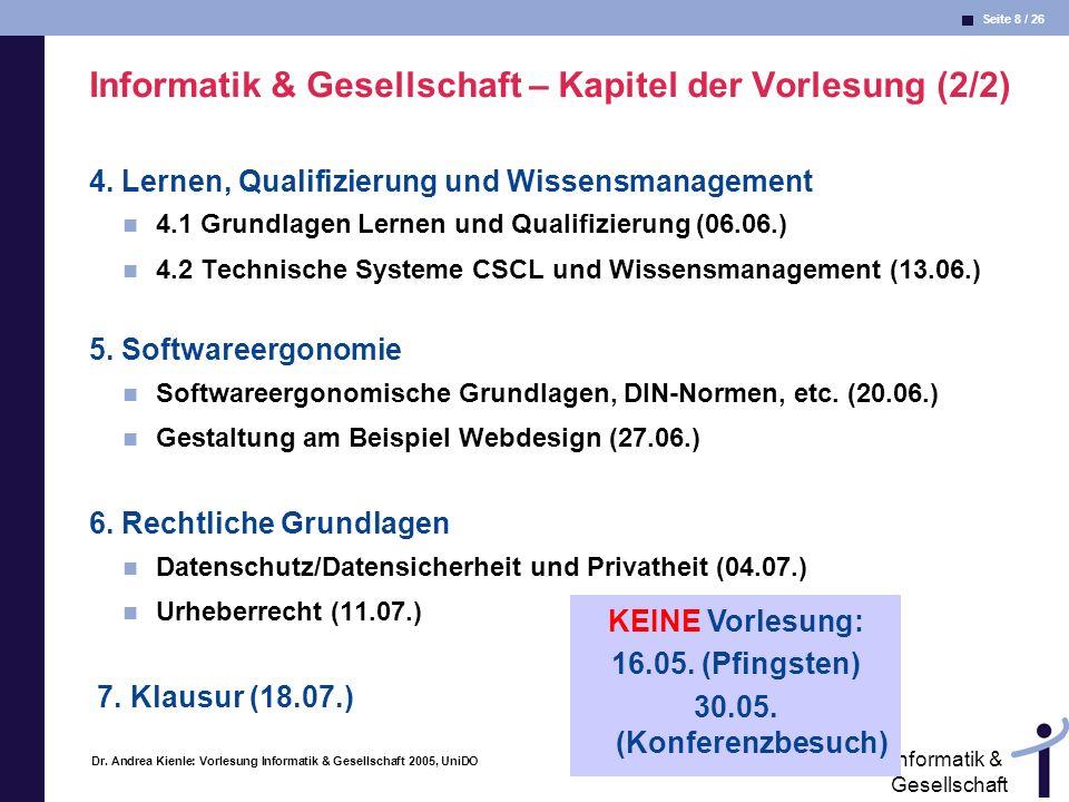 Seite 8 / 26 Informatik & Gesellschaft Dr. Andrea Kienle: Vorlesung Informatik & Gesellschaft 2005, UniDO 11.04.2005 Informatik & Gesellschaft – Kapit