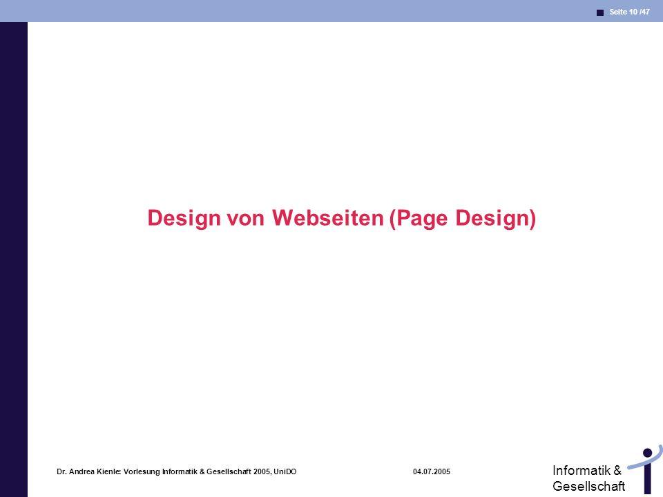 Seite 10 /47 Informatik & Gesellschaft Dr. Andrea Kienle: Vorlesung Informatik & Gesellschaft 2005, UniDO 04.07.2005 Design von Webseiten (Page Design
