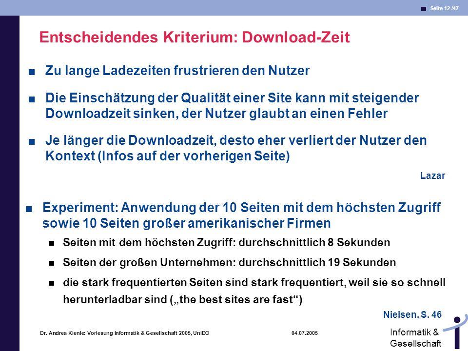 Seite 12 /47 Informatik & Gesellschaft Dr. Andrea Kienle: Vorlesung Informatik & Gesellschaft 2005, UniDO 04.07.2005 Entscheidendes Kriterium: Downloa