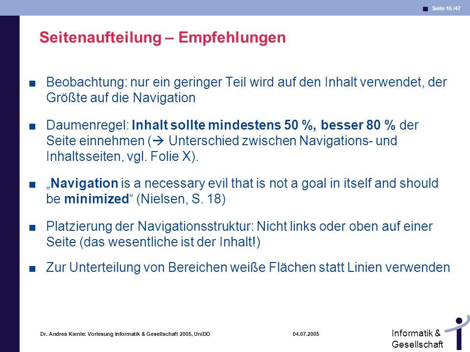 Seite 15 /47 Informatik & Gesellschaft Dr. Andrea Kienle: Vorlesung Informatik & Gesellschaft 2005, UniDO 04.07.2005 Seitenaufteilung – Empfehlungen B