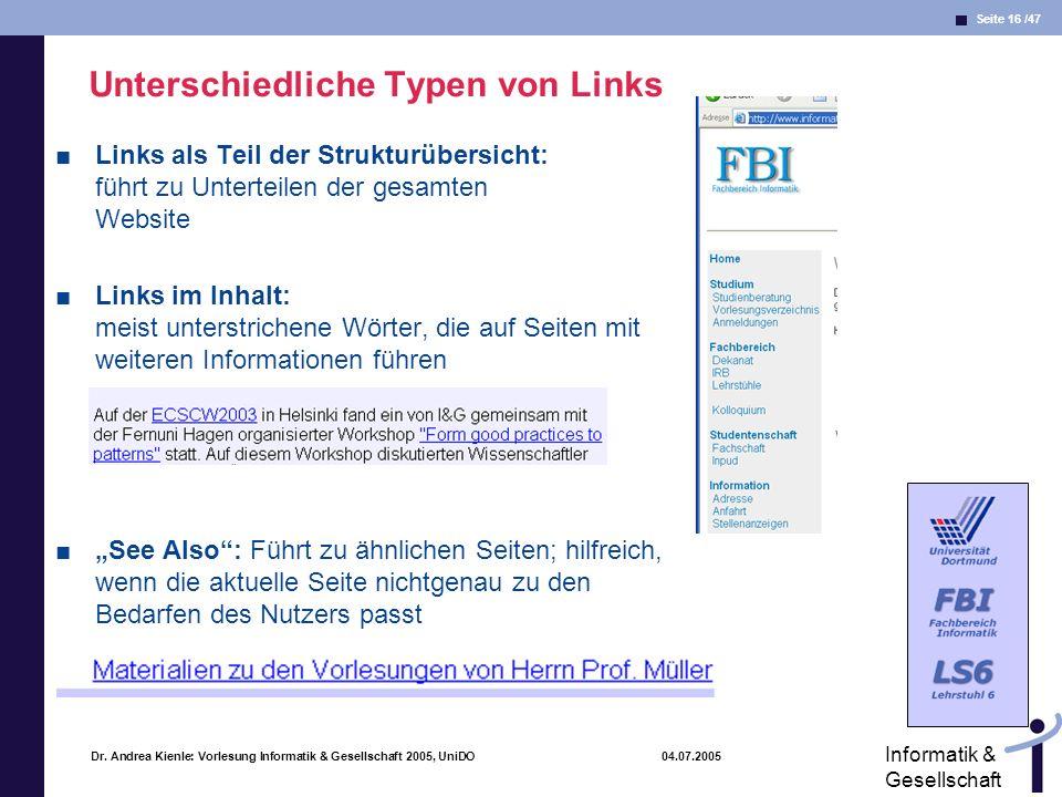Seite 16 /47 Informatik & Gesellschaft Dr. Andrea Kienle: Vorlesung Informatik & Gesellschaft 2005, UniDO 04.07.2005 Unterschiedliche Typen von Links