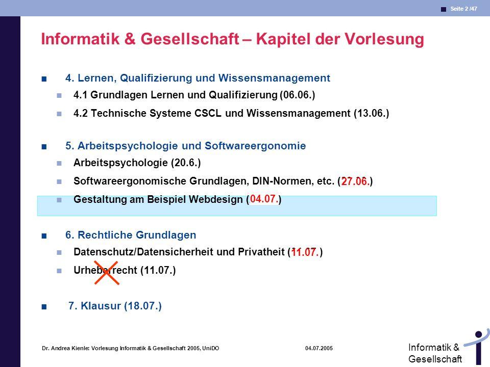 Seite 2 /47 Informatik & Gesellschaft Dr. Andrea Kienle: Vorlesung Informatik & Gesellschaft 2005, UniDO 04.07.2005 Informatik & Gesellschaft – Kapite