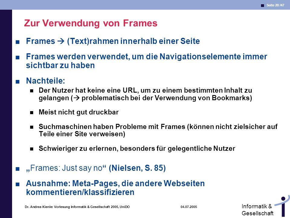 Seite 20 /47 Informatik & Gesellschaft Dr. Andrea Kienle: Vorlesung Informatik & Gesellschaft 2005, UniDO 04.07.2005 Zur Verwendung von Frames Frames