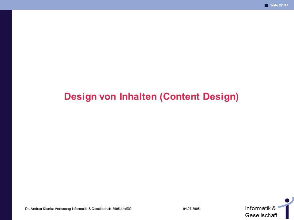 Seite 22 /47 Informatik & Gesellschaft Dr. Andrea Kienle: Vorlesung Informatik & Gesellschaft 2005, UniDO 04.07.2005 Design von Inhalten (Content Desi
