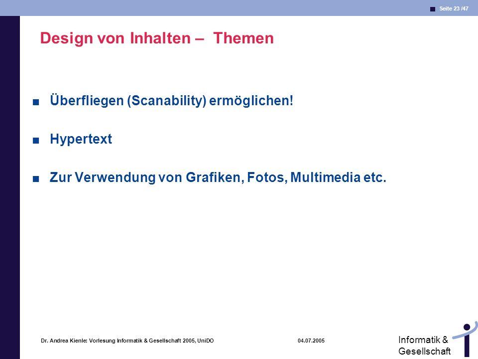 Seite 23 /47 Informatik & Gesellschaft Dr. Andrea Kienle: Vorlesung Informatik & Gesellschaft 2005, UniDO 04.07.2005 Design von Inhalten – Themen Über