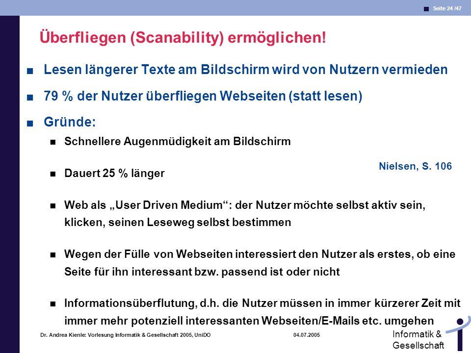 Seite 24 /47 Informatik & Gesellschaft Dr. Andrea Kienle: Vorlesung Informatik & Gesellschaft 2005, UniDO 04.07.2005 Überfliegen (Scanability) ermögli