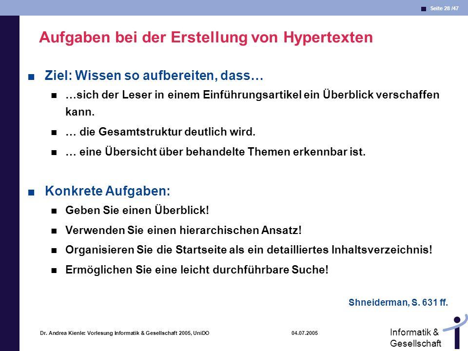 Seite 28 /47 Informatik & Gesellschaft Dr. Andrea Kienle: Vorlesung Informatik & Gesellschaft 2005, UniDO 04.07.2005 Aufgaben bei der Erstellung von H