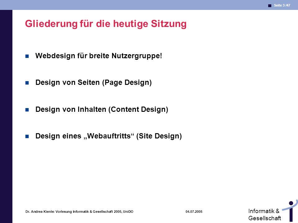 Seite 3 /47 Informatik & Gesellschaft Dr. Andrea Kienle: Vorlesung Informatik & Gesellschaft 2005, UniDO 04.07.2005 Gliederung für die heutige Sitzung