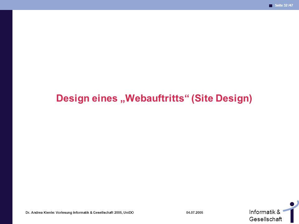Seite 32 /47 Informatik & Gesellschaft Dr. Andrea Kienle: Vorlesung Informatik & Gesellschaft 2005, UniDO 04.07.2005 Design eines Webauftritts (Site D