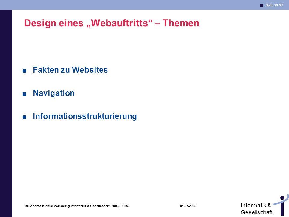 Seite 33 /47 Informatik & Gesellschaft Dr. Andrea Kienle: Vorlesung Informatik & Gesellschaft 2005, UniDO 04.07.2005 Design eines Webauftritts – Theme