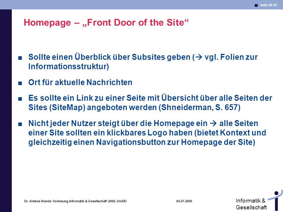 Seite 36 /47 Informatik & Gesellschaft Dr. Andrea Kienle: Vorlesung Informatik & Gesellschaft 2005, UniDO 04.07.2005 Homepage – Front Door of the Site