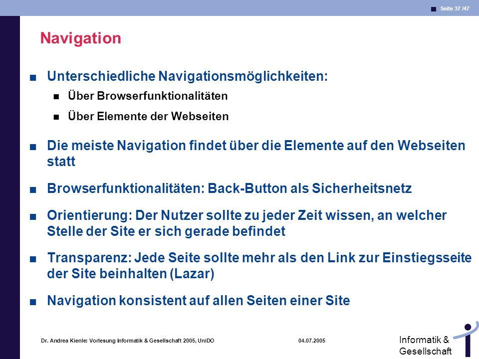 Seite 37 /47 Informatik & Gesellschaft Dr. Andrea Kienle: Vorlesung Informatik & Gesellschaft 2005, UniDO 04.07.2005 Navigation Unterschiedliche Navig