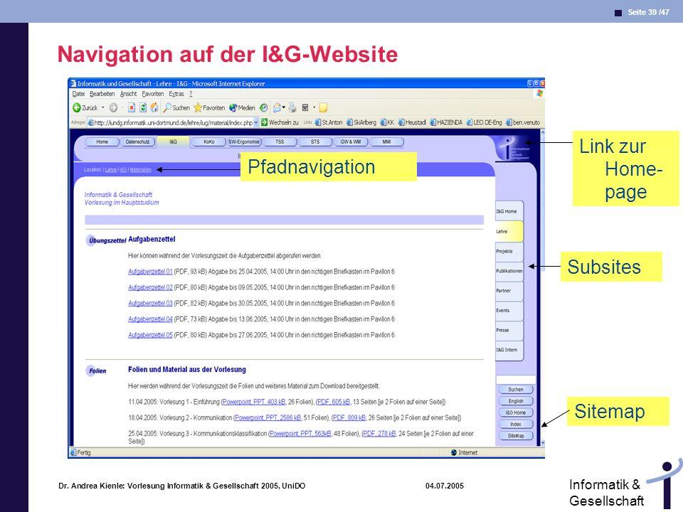 Seite 39 /47 Informatik & Gesellschaft Dr. Andrea Kienle: Vorlesung Informatik & Gesellschaft 2005, UniDO 04.07.2005 Navigation auf der I&G-Website Si