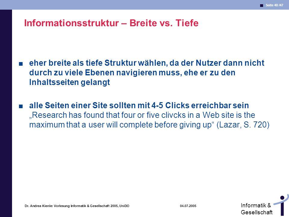 Seite 40 /47 Informatik & Gesellschaft Dr. Andrea Kienle: Vorlesung Informatik & Gesellschaft 2005, UniDO 04.07.2005 Informationsstruktur – Breite vs.