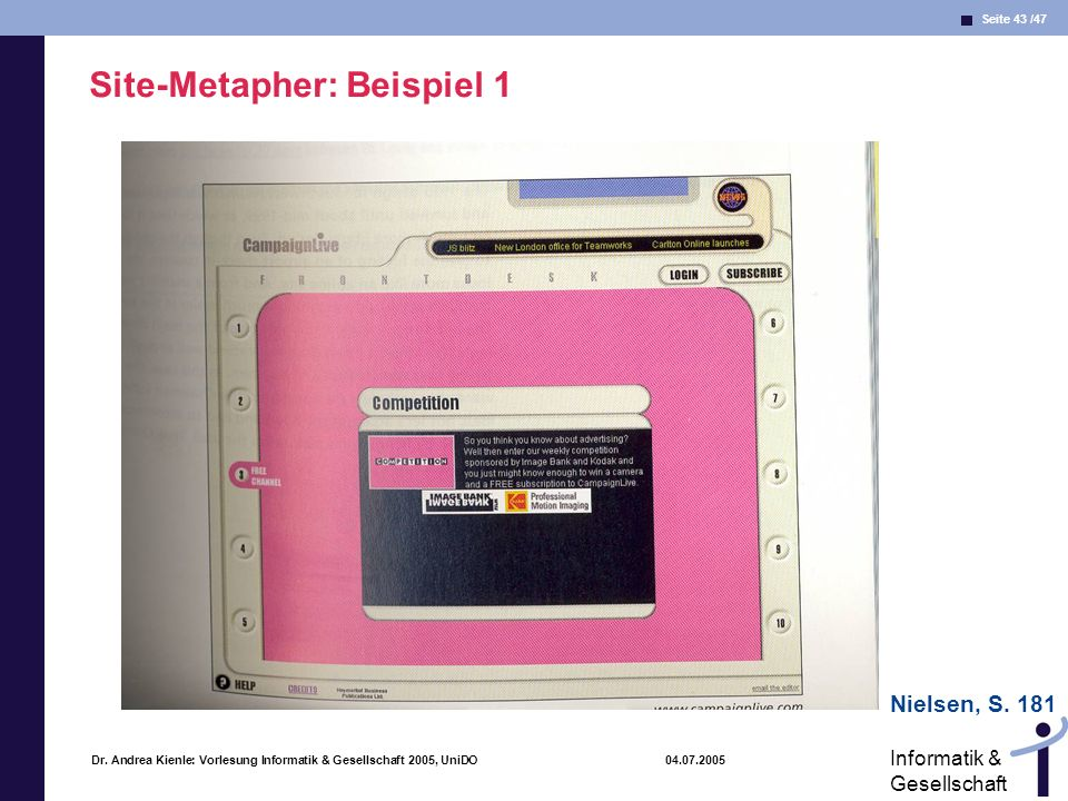 Seite 43 /47 Informatik & Gesellschaft Dr. Andrea Kienle: Vorlesung Informatik & Gesellschaft 2005, UniDO 04.07.2005 Site-Metapher: Beispiel 1 Nielsen