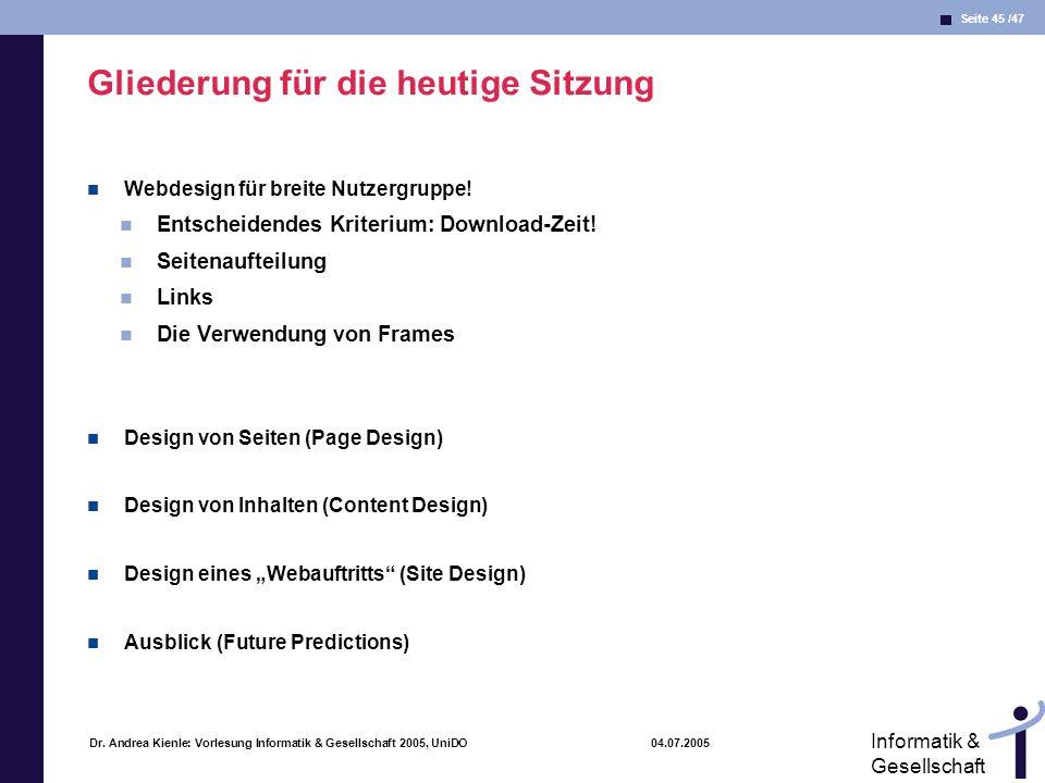 Seite 45 /47 Informatik & Gesellschaft Dr. Andrea Kienle: Vorlesung Informatik & Gesellschaft 2005, UniDO 04.07.2005 Gliederung für die heutige Sitzun