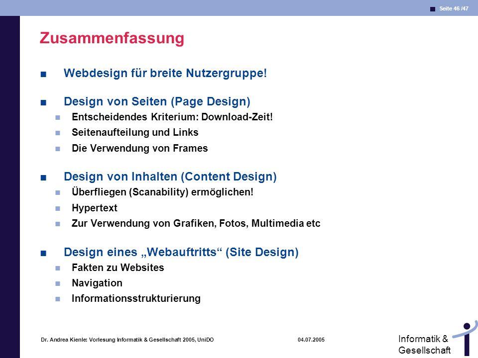 Seite 46 /47 Informatik & Gesellschaft Dr. Andrea Kienle: Vorlesung Informatik & Gesellschaft 2005, UniDO 04.07.2005 Zusammenfassung Webdesign für bre