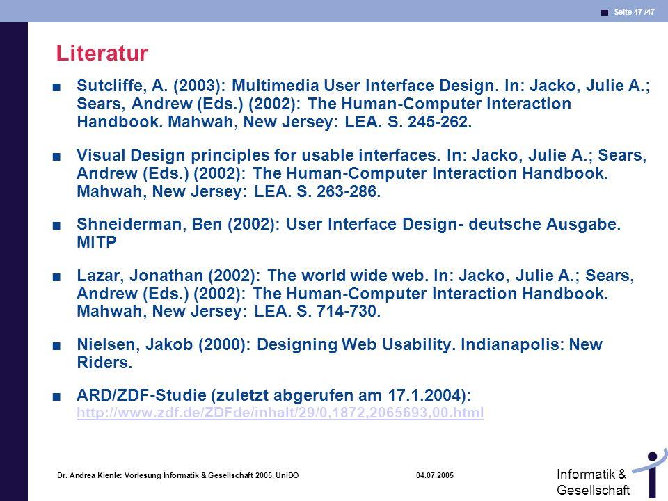 Seite 47 /47 Informatik & Gesellschaft Dr. Andrea Kienle: Vorlesung Informatik & Gesellschaft 2005, UniDO 04.07.2005 Literatur Sutcliffe, A. (2003): M