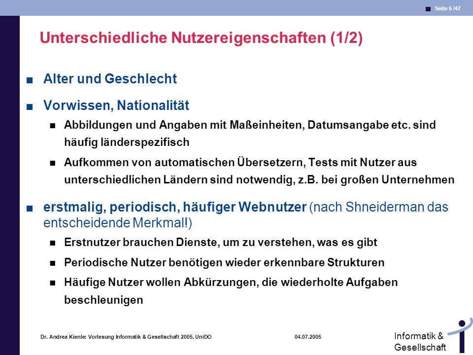 Seite 5 /47 Informatik & Gesellschaft Dr. Andrea Kienle: Vorlesung Informatik & Gesellschaft 2005, UniDO 04.07.2005 Unterschiedliche Nutzereigenschaft