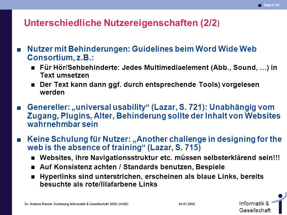 Seite 6 /47 Informatik & Gesellschaft Dr. Andrea Kienle: Vorlesung Informatik & Gesellschaft 2005, UniDO 04.07.2005 Unterschiedliche Nutzereigenschaft