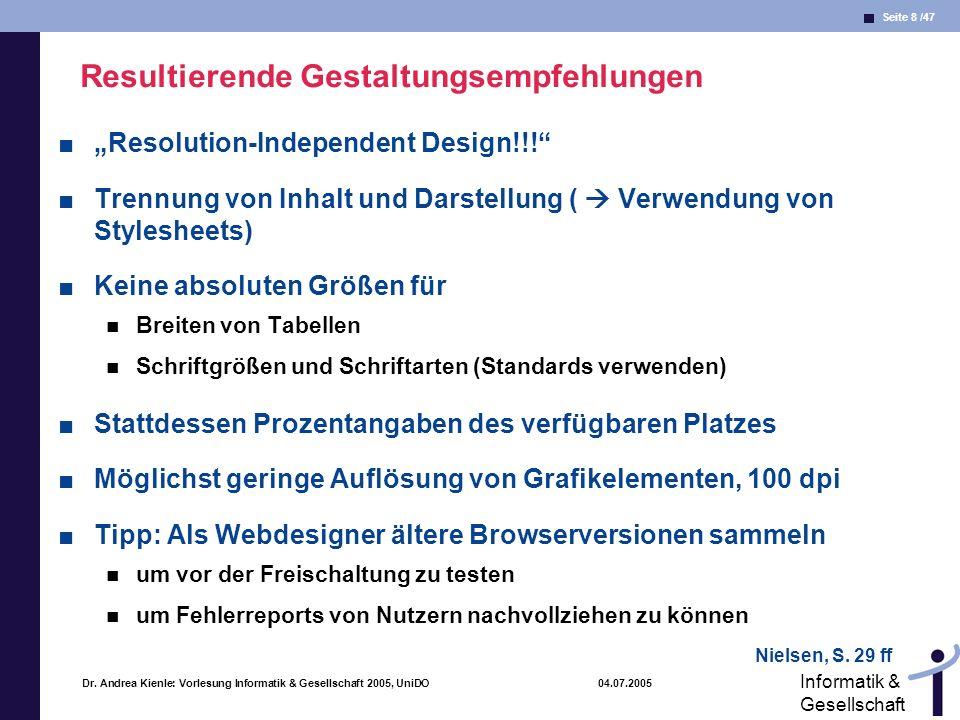 Seite 8 /47 Informatik & Gesellschaft Dr. Andrea Kienle: Vorlesung Informatik & Gesellschaft 2005, UniDO 04.07.2005 Resultierende Gestaltungsempfehlun