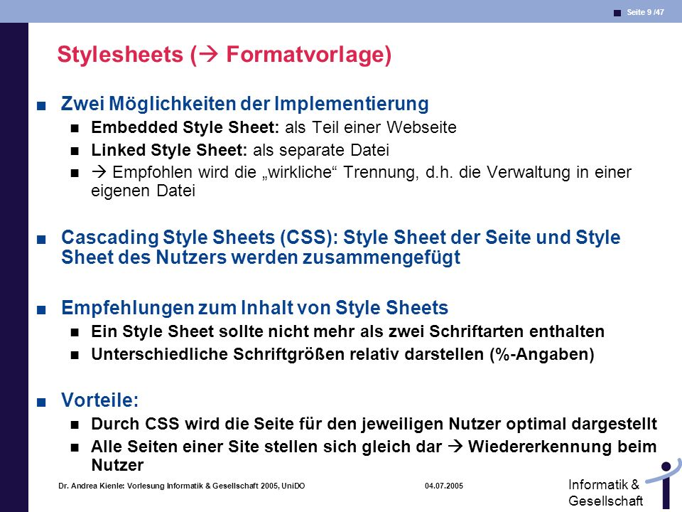 Seite 9 /47 Informatik & Gesellschaft Dr. Andrea Kienle: Vorlesung Informatik & Gesellschaft 2005, UniDO 04.07.2005 Stylesheets ( Formatvorlage) Zwei