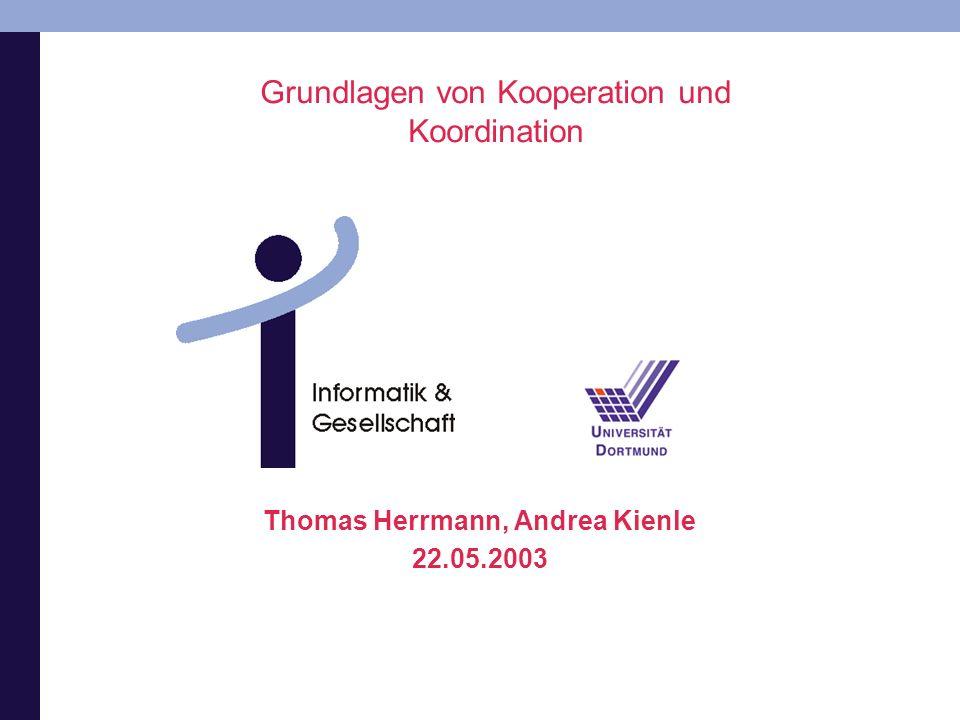 Grundlagen von Kooperation und Koordination Thomas Herrmann, Andrea Kienle 22.05.2003