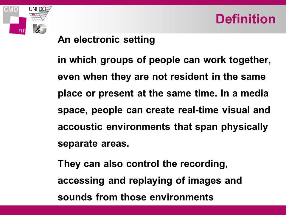 Definition An electronic setting in which groups of people can work together, even when they are not resident in the same place or present at the same