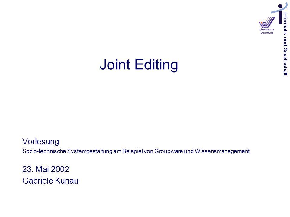 Informatik und Gesellschaft Joint Editing Vorlesung Sozio-technische Systemgestaltung am Beispiel von Groupware und Wissensmanagement 23. Mai 2002 Gab