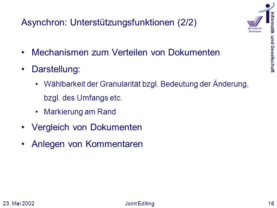 Informatik und Gesellschaft 23. Mai 2002Joint Editing16 Asynchron: Unterstützungsfunktionen (2/2) Mechanismen zum Verteilen von Dokumenten Darstellung